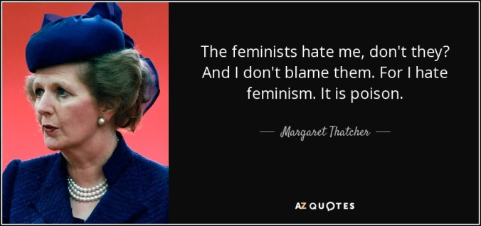 quote-the-feminists-hate-me-don-t-they-and-i-don-t-blame-them-for-i-hate-feminism-it-is-poison-margaret-thatcher-71-18-34